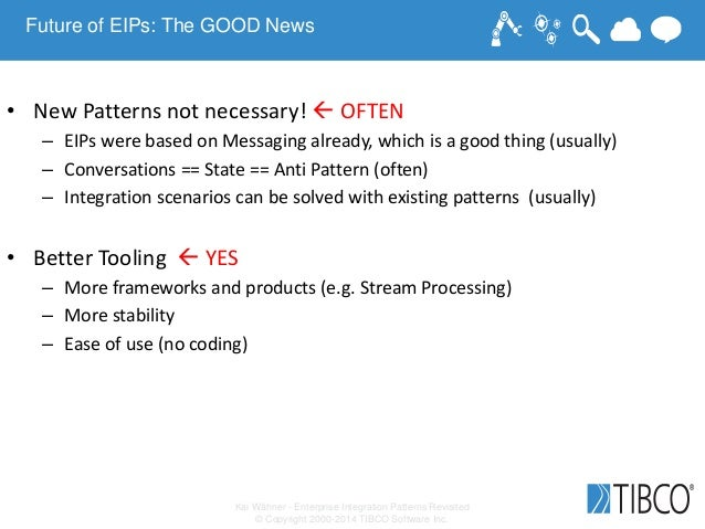 Kai Wähner - Enterprise Integration Patterns Revisited © Copyright 2000-2014 TIBCO Software Inc. Future of EIPs: The GOOD ...