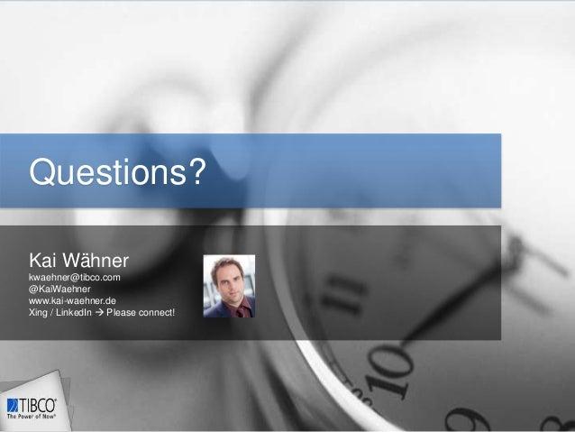 Kai Wähner - Enterprise Integration Patterns Revisited © Copyright 2000-2014 TIBCO Software Inc. Questions? Kai Wähner kwa...