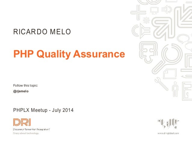 Follow this topic: @rjsmelo PHP Quality Assurance RICARDO MELO PHPLX Meetup - July 2014