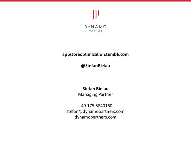 appstoreoptimization.tumblr.com @StefanBielau Stefan Bielau Managing Partner +49 175 5840160 stefan@dynamopartners.com dyn...