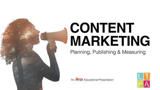 CONTENT  MARKETING  Planning, Publishing & Measuring  An Educational Presentation