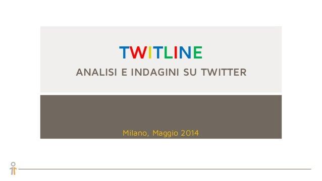 TWITLINE ANALISI E INDAGINI SU TWITTER Milano, Maggio 2014