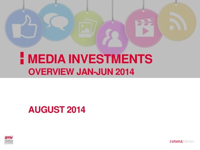 MEDIA INVESTMENTS OVERVIEW JAN-JUN 2014 AUGUST 2014