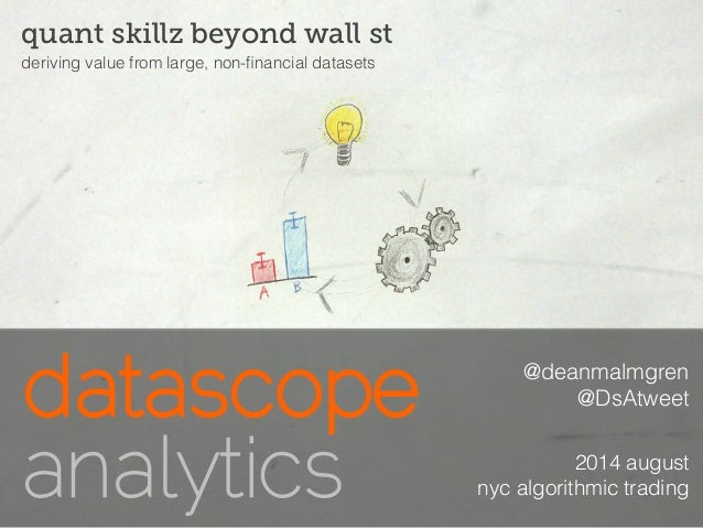 @deanmalmgren @DsAtweet 2014 august nyc algorithmic trading quant skillz beyond wall st deriving value from large, non-fina...