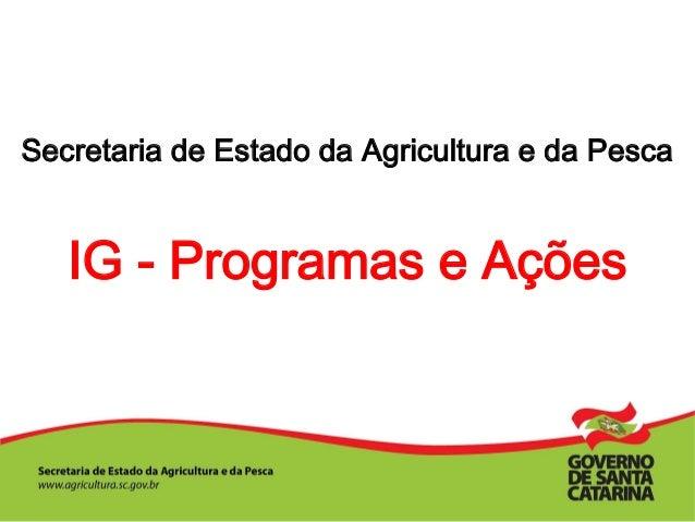 Secretaria de Estado da Agricultura e da Pesca IG - Programas e Ações