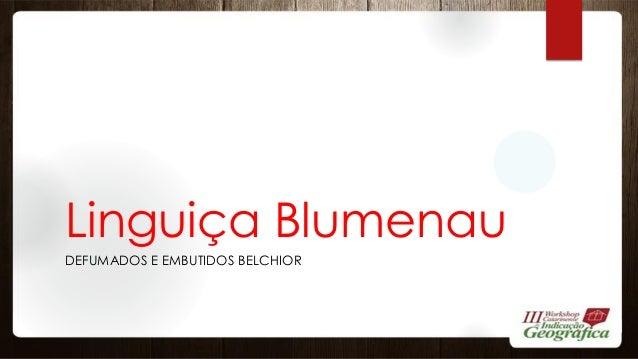 Linguiça Blumenau DEFUMADOS E EMBUTIDOS BELCHIOR
