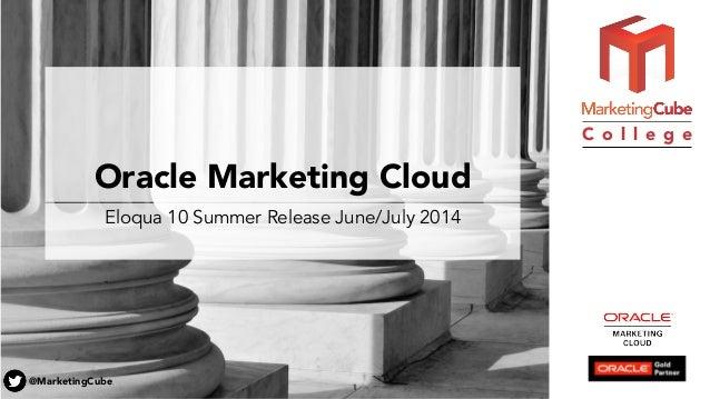 @MarketingCube C o l l e g e Oracle Marketing Cloud Eloqua 10 Summer Release June/July 2014 1