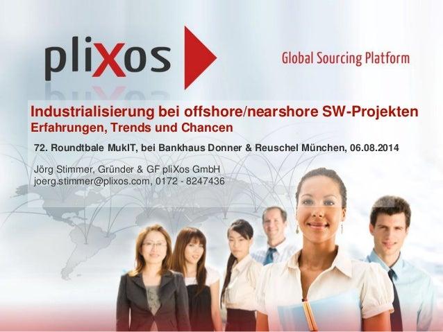 Industrialisierung bei offshore/nearshore SW-Projekten Erfahrungen, Trends und Chancen 72. Roundtbale MukIT, bei Bankhaus ...