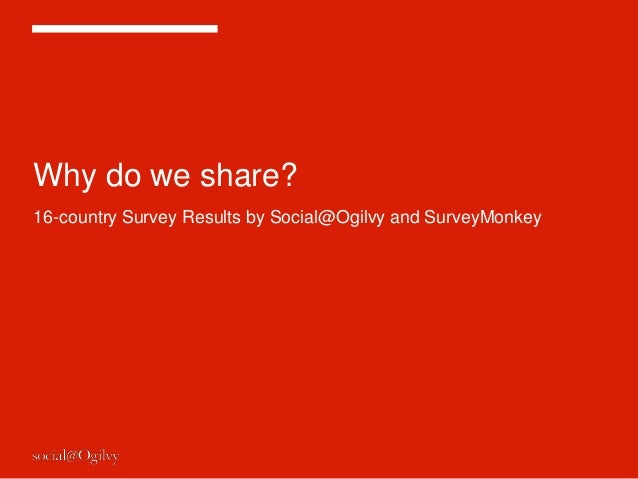 Why do we share?  16-country Survey Results by Social@Ogilvy and SurveyMonkey
