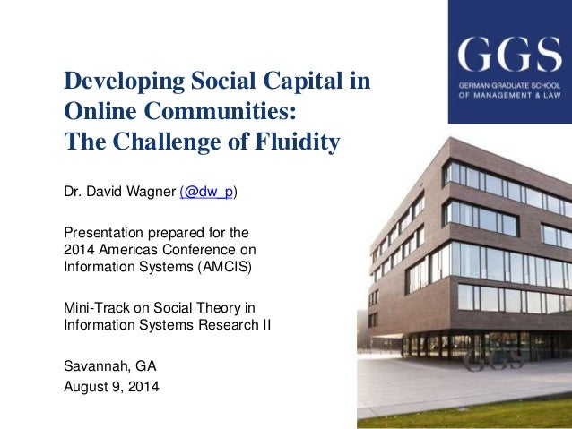 Developing Social Capital in Online Communities: The Challenge of Fluidity Dr. David Wagner (@dw_p) Presentation prepared ...