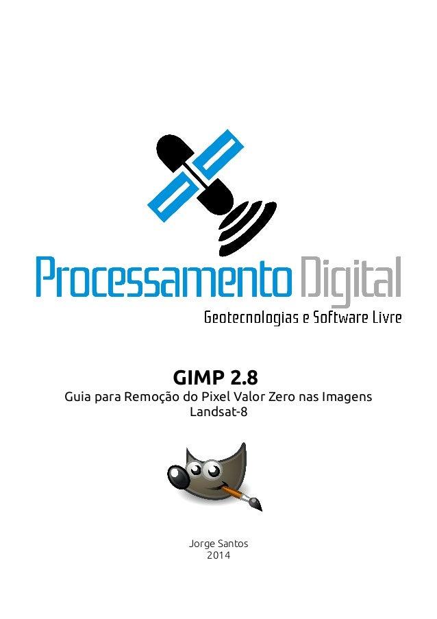 GIMP 2.8 Guia para Remoção do Pixel Valor Zero nas Imagens Landsat-8 Jorge Santos 2014