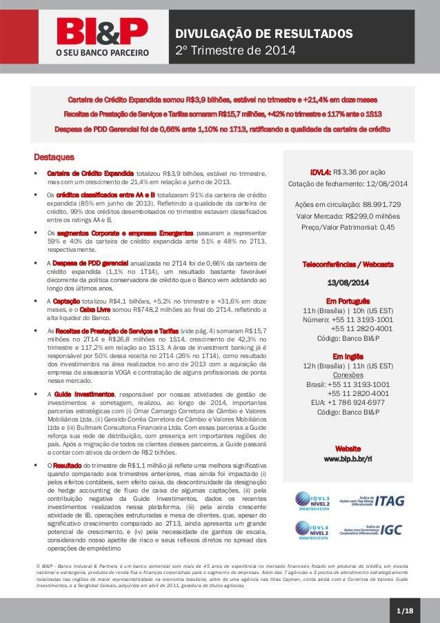 1/18 DIVULGAÇÃO DE RESULTADOS 2º Trimestre de 2014 O BI&P - Banco Indusval & Partners é um banco comercial com mais de 45 ...