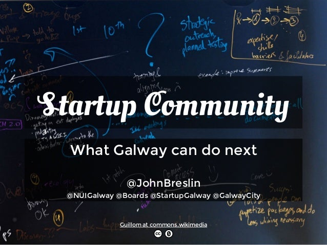 Startup Community What Galway can do next  @JohnBreslin @NUIGalway @Boards @StartupGalway @GalwayCity Guillom at commons.w...