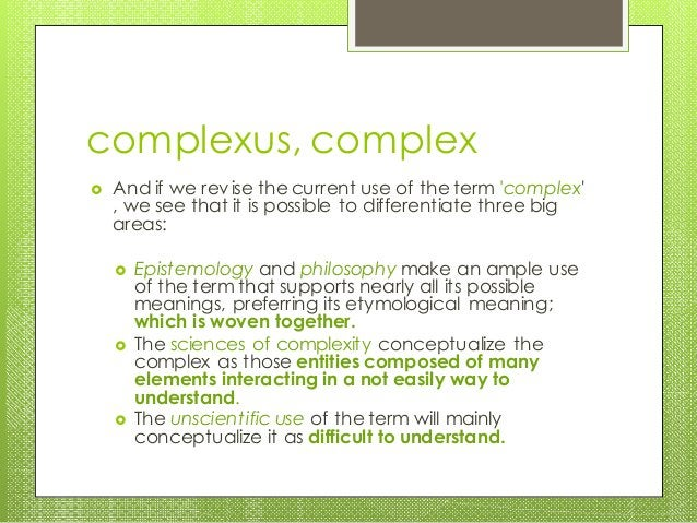 complexus, complex  And if we revise the current use of the term 'complex' , we see that it is possible to differentiate ...