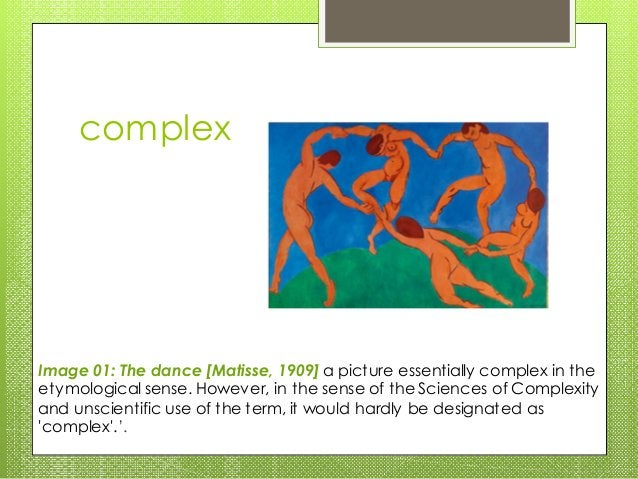 complex Image 01: The dance [Matisse, 1909] a picture essentially complex in the etymological sense. However, in the sense...