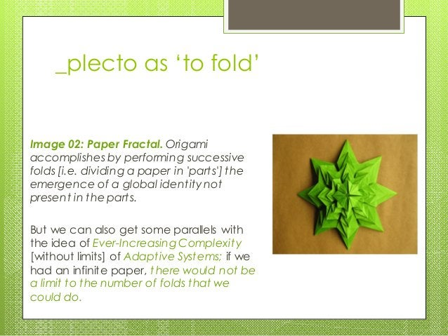 _plecto as 'to fold' Image 02: Paper Fractal. Origami accomplishes by performing successive folds [i.e. dividing a paper i...