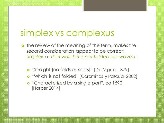 simplex vs complexus  The review of the meaning of the term, makes the second consideration appear to be correct; simplex...