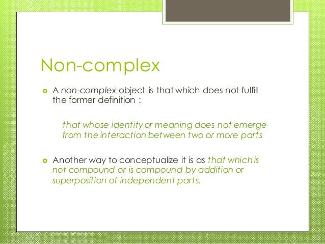 Non-complex  A non-complex object is that which does not fulfill the former definition : that whose identityor meaning do...