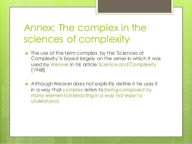 Annex: The complex in the sciences of complexity  The use of the term complex by the 'Sciences of Complexity' is based la...