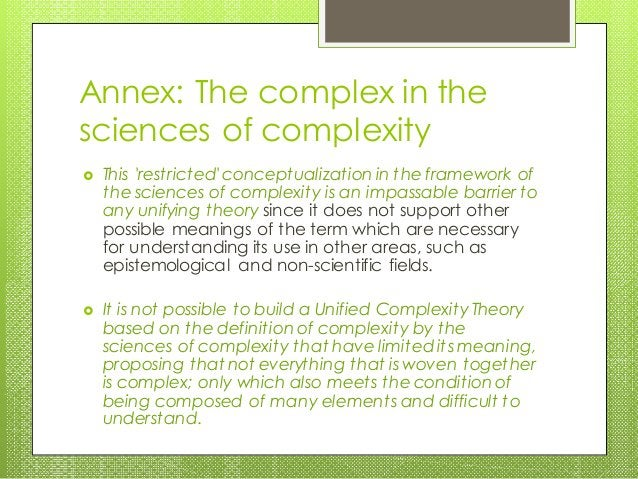 Annex: The complex in the sciences of complexity  This 'restricted' conceptualization in the framework of the sciences of...