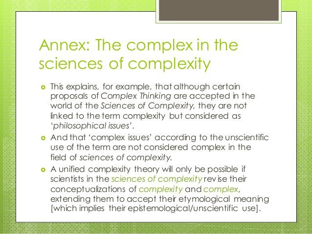 Annex: The complex in the sciences of complexity  This explains, for example, that although certain proposals of Complex ...