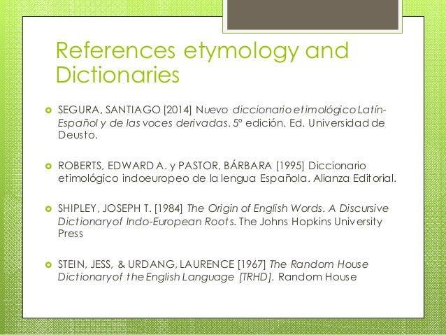  SEGURA, SANTIAGO [2014] Nuevo diccionario etimológico Latín- Español y de las voces derivadas. 5º edición. Ed. Universid...