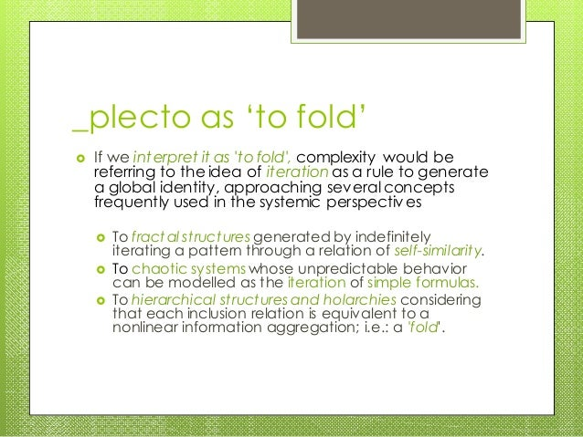 _plecto as 'to fold'  If we interpret it as 'to fold', complexity would be referring to the idea of iteration as a rule t...