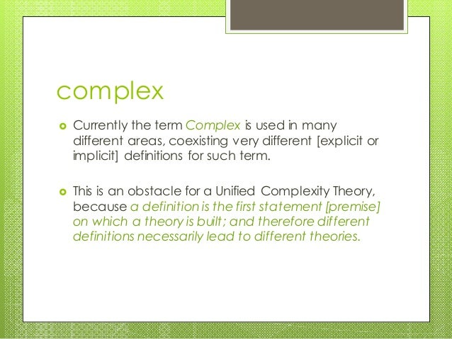 complex  Currently the term Complex is used in many different areas, coexisting very different [explicit or implicit] def...