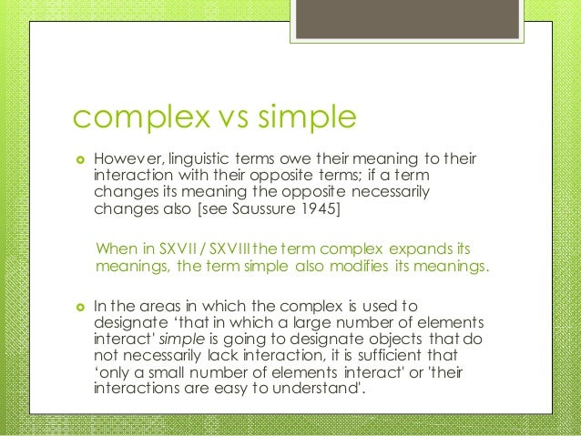 complex vs simple  However, linguistic terms owe their meaning to their interaction with their opposite terms; if a term ...