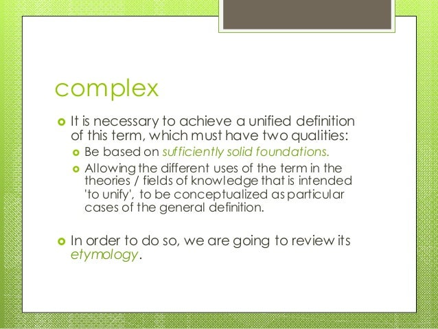 complex  It is necessary to achieve a unified definition of this term, which must have two qualities:  Be based on suffi...