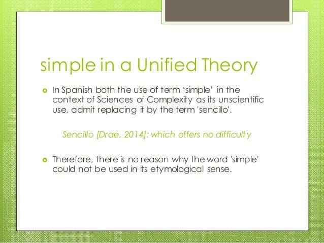 simple in a Unified Theory  In Spanish both the use of term 'simple' in the context of Sciences of Complexity as its unsc...
