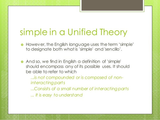 simple in a Unified Theory  However, the English language uses the term 'simple' to designate both what is 'simple' and '...