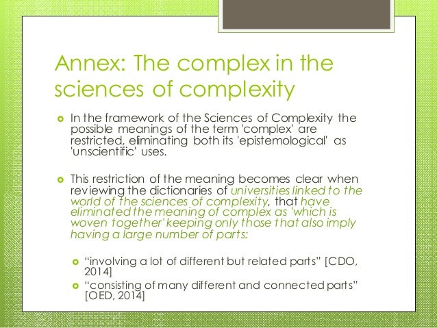 Annex: The complex in the sciences of complexity  In the framework of the Sciences of Complexity the possible meanings of...