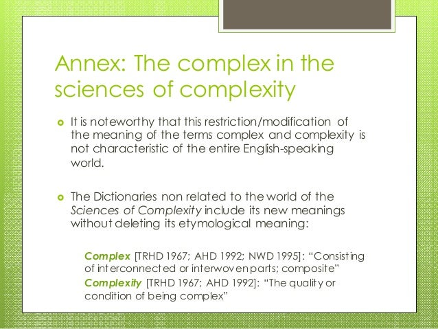 Annex: The complex in the sciences of complexity  It is noteworthy that this restriction/modification of the meaning of t...