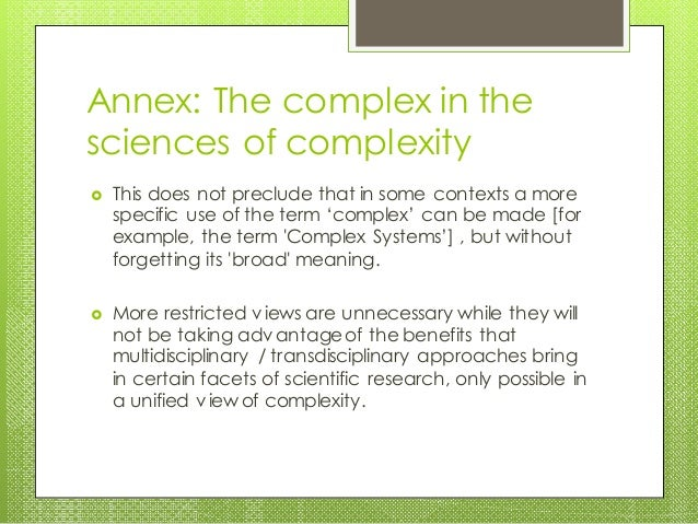 Annex: The complex in the sciences of complexity  This does not preclude that in some contexts a more specific use of the...