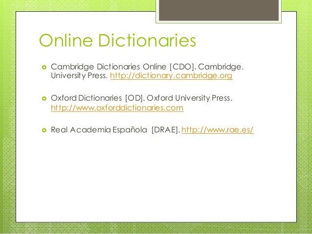 Online Dictionaries  Cambridge Dictionaries Online [CDO]. Cambridge. University Press. http://dictionary.cambridge.org  ...