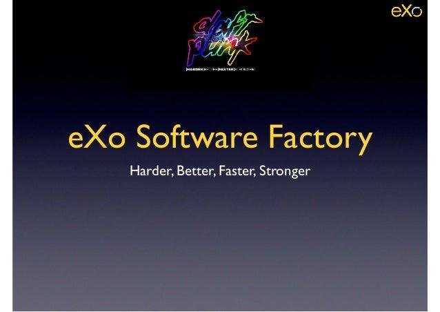 eXo Software Factory Harder, Better, Faster, Stronger