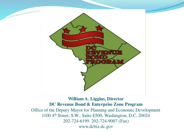 William A. Liggins, Director DC Revenue Bond & Enterprise Zone Program Office of the Deputy Mayor for Planning and Economi...