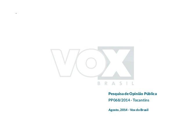 *  Pesquisa de Opinião Pública  PP068/2014 - Tocantins  Agosto, 2014 - Vox do Brasil