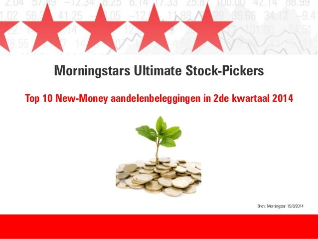 Morningstars Ultimate Stock-Pickers Top 10 New-Money aandelenbeleggingen in 2de kwartaal 2014 Bron: Morningstar 15/8/2014