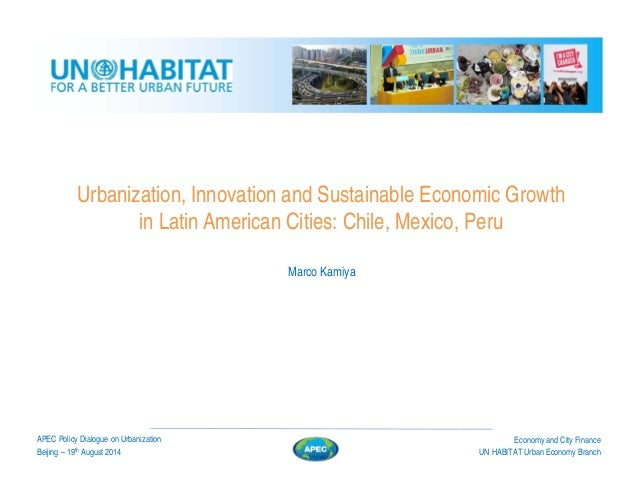 Urbanization, Innovation and Sustainable Economic Growth in Latin American Cities: Chile, Mexico, Peru Beijing – 19th Augu...