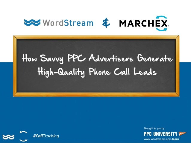 & #CallTracking Brought to you by: www.wordstream.com/learn How Savvy PPC Advertisers Generate High-Quality Phone Call Lea...
