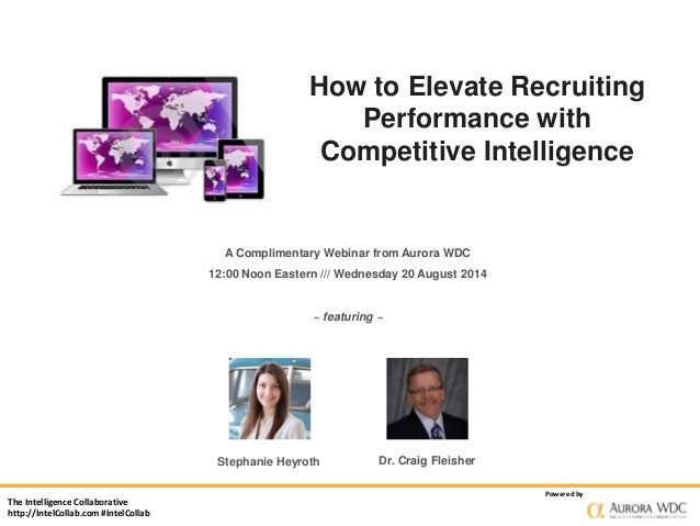 The Intelligence Collaborative  http://IntelCollab.com #IntelCollab  How to Elevate Recruiting  Performance with  Competit...