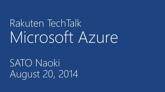 Rakuten TechTalk Microsoft Azure SATO Naoki August 20, 2014