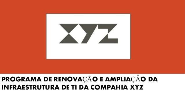 PROGRAMA DE RENOVAÇÃO E AMPLIAÇÂO DA INFRAESTRUTURA DE TI DA COMPAHIA XYZ