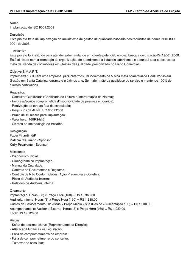 PROJETO Implantação de ISO 9001:2008 TAP - Termo de Abertura do Projeto Nome Implantação de ISO 9001:2008 Descrição Este p...
