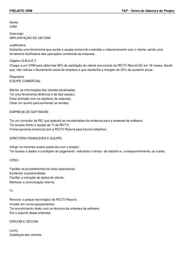 PROJETO CRM TAP - Termo de Abertura do Projeto Nome CRM Descrição IMPLANTAÇÃO DE UM CRM Justificativa Implantar uma ferram...