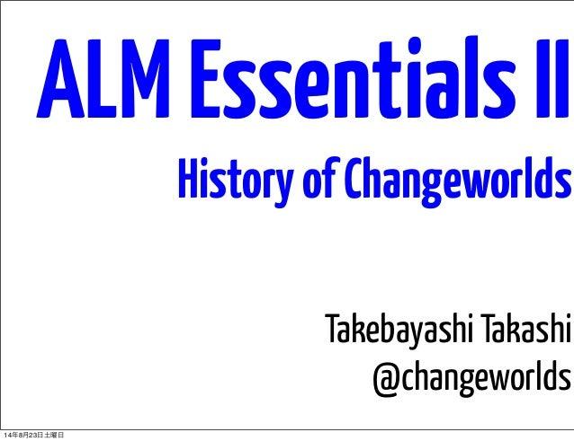 ALMEssentialsII HistoryofChangeworlds Takebayashi Takashi @changeworlds 14年8月23日土曜日