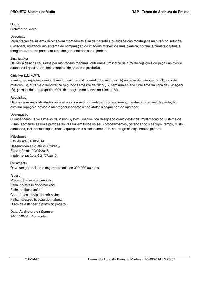PROJETO Sistema de Visão TAP - Termo de Abertura do Projeto  Nome  Sistema de Visão  Descrição  Implantação de sistema de ...