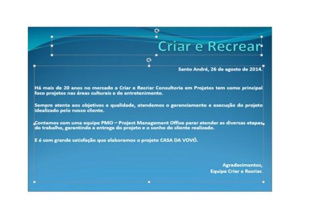 TAP - Termo de Abertura do Projeto  Projeto  Casa da Vovô  Descrição  Espaço de recreação infantil, para eventuais comprom...